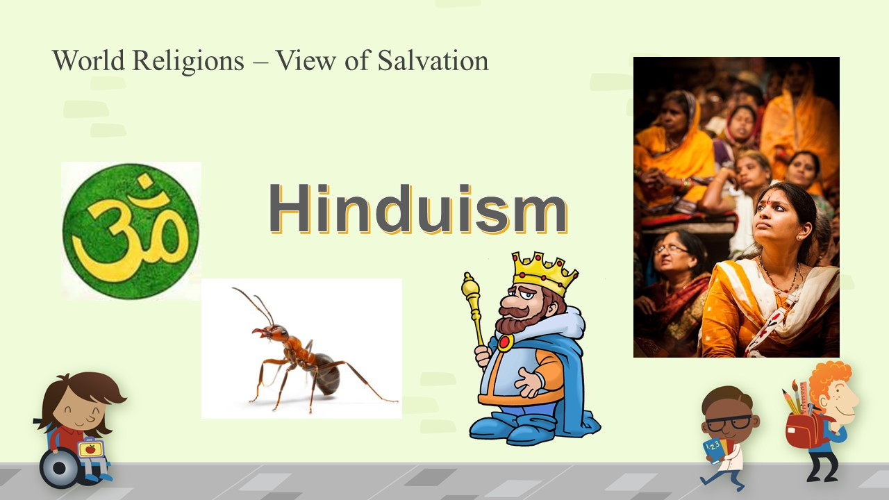 hinduism and salvation Hinduism and its children -- buddhism, sikhism, and jainism-- allow for the potential for all to be saved hinduism is very diverse, but all hindus believe in the law of karma.